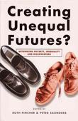 Creating Unequal Futures?: Rethinking poverty, inequality and disadvantage