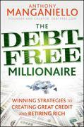 The Debt-Free Millionaire: Winning Strategies to Creating Great Credit and Retiring Rich