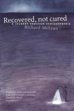 Recovered Not Cured: A Journey Through Schizophrenia