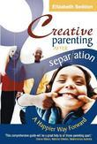 Creative Parenting After Separation: A Happier Way Forward