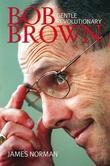 Bob Brown: Gentle revolutionary