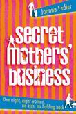 Secret Mothers' Business: One night, eight women, no kids, no holding back
