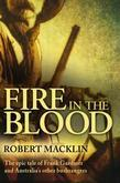 Fire in the Blood: The epic tale of Frank Gardiner and Australia's other bushrangers