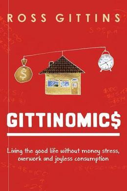 Gittinomics: Living the good life without money stress, overwork and joyless consumption