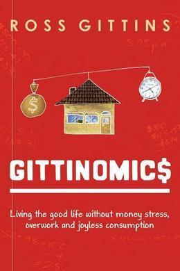 Gittinomics: Living the good life without money stress, overwork and joyless consumption