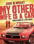 My Other Wife is a Car: Confessions of a car tragic