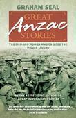 Great Anzac Stories: The men and women who created the digger legend