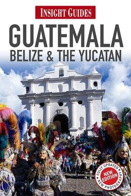 Insight Guides: Guatemala, Belize & The Yucatán