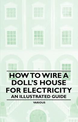 How to Wire a Doll's House for Electricity - An Illustrated Guide