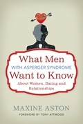 What Men with Asperger Syndrome Want to Know About Women, Dating and Relationships