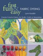 Fast Fun & Easy Fabric Dyeing