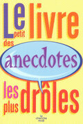Le petit livre des anecdotes les plus drles