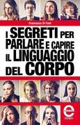 I segreti per parlare e capire il linguaggio del corpo