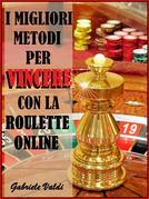 I Migliori Metodi per Vincere con la Roulette Online