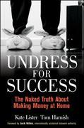 Undress for Success: The Naked Truth about Making Money at Home
