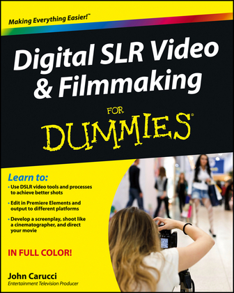 Digital SLR Video &amp; Filmmaking for Dummies