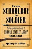 From Schoolboy to Soldier: The Correspondence and Journals of Edward Stanley Abbot: 1853-1863