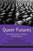 Queer Futures: Reconsidering Ethics, Activism, and the Political