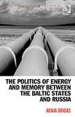 The Politics of Energy and Memory between the Baltic States and Russia