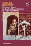 From the Ground Up: Community Gardens in New York City and the Politics of Spatial Transformation