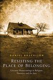 Resisting the Place of Belonging: Uncanny Homecomings in Religion, Narrative and the Arts