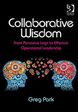 Collaborative Wisdom: From Pervasive Logic to Effective Operational Leadership