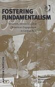 Fostering Fundamentalism: Terrorism, Democracy and American Engagement in Central Asia