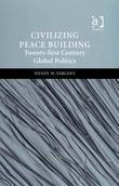 Civilizing Peace Building: Twenty-first Century Global Politics