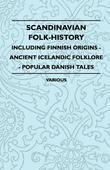Scandinavian Folk-History - Including Finnish Origins - Ancient Icelandic Folklore - Popular Danish Tales