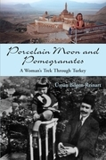 Porcelain Moon and Pomegranates: A Woman's Trek Through Turkey