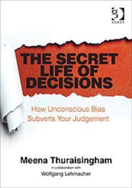 The Secret Life of Decisions: How Unconscious Bias Subverts Your Judgement
