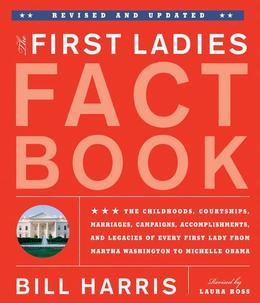 The First Ladies Fact Book -- Revised and Updated: The Childhoods, Courtships, Marriages, Campaigns, Accomplishments, and Legacies of Every First Lady