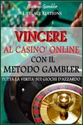 Vincere al Casin Online con il Metodo Gambler - Tutta la Verit sui Giochi d'Azzardo