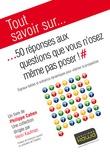 Tout savoir sur... 50 réponses aux questions que vous n'osez même pas poser!
