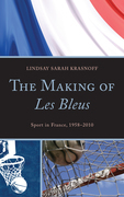 The Making of Les Bleus: Sport in France, 1958-2010