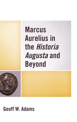Marcus Aurelius in the Historia Augusta and Beyond