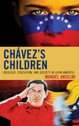Chavez's Children: Ideology, Education, and Society in Latin America