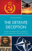 The Detente Deception: Soviet and Western Bloc Competition and the Subversion of Cold War Peace
