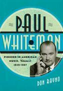 Paul Whiteman: Pioneer in American Music, 1930-1967