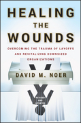 Healing the Wounds: Overcoming the Trauma of Layoffs and Revitalizing Downsized Organizations