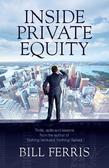 Inside Private Equity: Thrills, spills and lessons by the author of Nothing Ventured, Nothing Gained