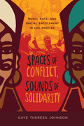 Spaces of Conflict, Sounds of Solidarity: Music, Race, and Spatial Entitlement in Los Angeles