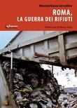 Roma, la guerra dei rifiuti