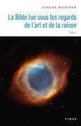 La Bible lue sous les regards de lart et de la raison  Tome 1