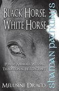 Shaman Pathways - Black Horse, White Horse