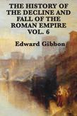 History of the Decline and Fall of the Roman Empire Vol 6