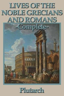 Lives of the Noble Grecians and Romans: Complete
