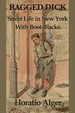 Ragged Dicks: Street Life in New York with Boot-Blacks