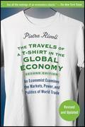 The Travels of A T-Shirt in the Global Economy: An Economist Examines the Markets, Power, and Politics of World Trade