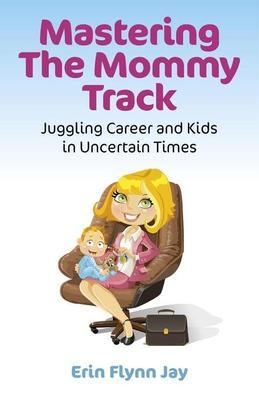 Mastering the Mommy Track: Juggling Career and Kids in Uncertain Times